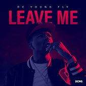 Leave Me von DC Young Fly