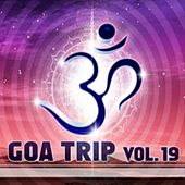 Goa Trip, Vol. 19 (Goa, Psytrance, Goatrance and Trance Anthems) by Various Artists