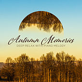 Autumn Memories – Deep Relax with Piano Melody di Various Artists