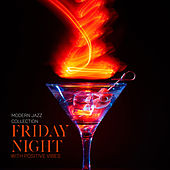 Modern Jazz Collection – Friday Night with Positive Vibes de Various Artists
