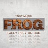 F.R.O.G. Fully Rely on God by Ynot Muzic