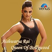 Aishwarya Rai Queen of Bollywood by Various Artists