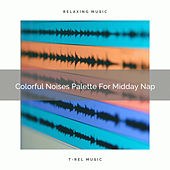Colorful Noises Palette For Midday Nap by Baby Rain Sleep Sounds