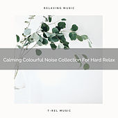 Calming Colourful Noise Collection For Hard Relax by Pure Deep Sleep White Noise