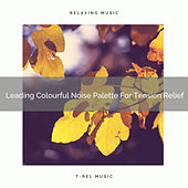 Leading Colourful Noise Palette For Tension Relief by Calming Brown Restful Sounds