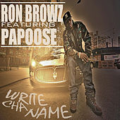 Write Cha Name (feat Papoose) von Ron Browz