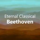 Eternal Classical: Beethoven by Ludwig van Beethoven