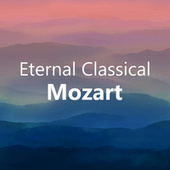 Eternal Classical: Mozart by Wolfgang Amadeus Mozart