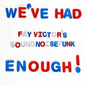 We've Had Enough by Fay Victor's SoundNoiseFUNK