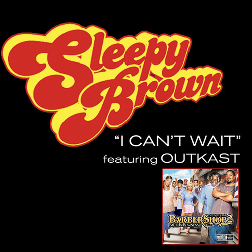 I Can't Wait (featuring Outkast) by Sleepy Brown