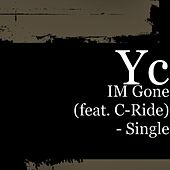 IM Gone (feat. C-Ride) - Single by YC