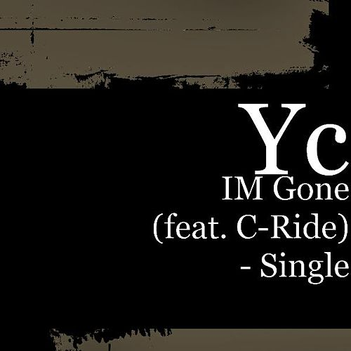 IM Gone (feat. C-Ride) - Single by YC