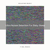 Ultra Noises Selection For Baby Sleep by Pure Deep Sleep White Noise