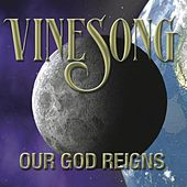 Our God Reigns by Vinesong