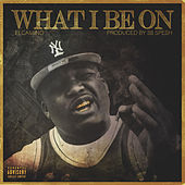 What I Be On by Elcamino