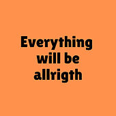 Everything Will Be Allrigth by Flopi Martínez