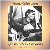 Agua de Beber / Corcovado (All Tracks Remastered) by Antônio Carlos Jobim (Tom Jobim)