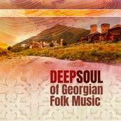 Deep Soul of Georgian Folk Music von Various Artists