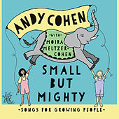 Small but Mighty - Songs for Growing People by Andy Cohen