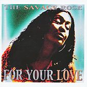 For Your Love by Savage Rose
