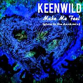 Make Me Feel (Glow in the Dark Mix) de Keenwild