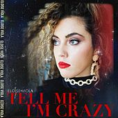 Tell Me I'm Crazy by Eloise Viola