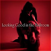 Looking Good in the Ballroom by Various Artists