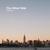 The Other Side by Phoenix