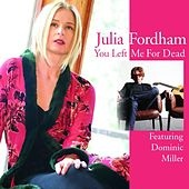 You Left Me For Dead (feat. Dominic Miller) - Single von Julia Fordham