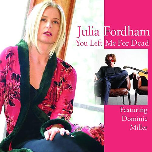 You Left Me For Dead (feat. Dominic Miller) - Single by Julia Fordham
