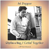 Rhythm-a-Ning / Gettin' Together (All Tracks Remastered) von Art Pepper