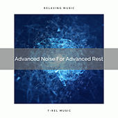 Advanced Noise For Advanced Rest by White Noise Sleep Therapy