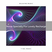 Noise Specially For Lovely Recharge by White Noise Sleep Therapy