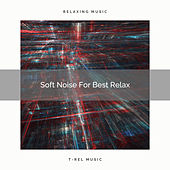 Soft Noise For Best Relax by White Noise Sleep Therapy