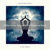 White Noise Specially For Personal Relax by White Noise Sleep Therapy