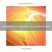 Colourful Noise Specially For Advanced Rest by White Noise Sleep Therapy