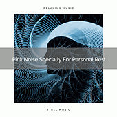 Pink Noise Specially For Personal Rest by White Noise Sleep Therapy