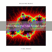 Mixed Noise For Total Tension Relief by White Noise Sleep Therapy