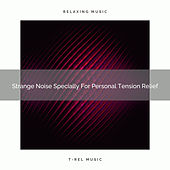 Strange Noise Specially For Personal Tension Relief by White Noise Sleep Therapy