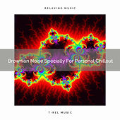 Brownian Noise Specially For Personal Chillout by White Noise Sleep Therapy