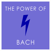 The Power of Bach by Johann Sebastian Bach