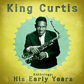 Anthology: His Early Years (Remastered) de King Curtis