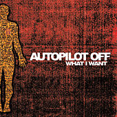 What I Want by Autopilot Off