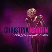 It'll Be Alright Live 2015 von Christina Martin