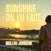 Sunshine on Yo Face by Big Llou Johnson