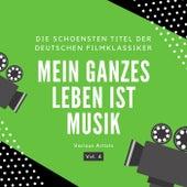 Mein Ganzes Leben Ist Musik (Die Schönsten Titel Der Deutschen Filmklassiker), Vol. 4 von Various Artists
