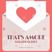 That's Amore (Golden Oldies) by Various Artists