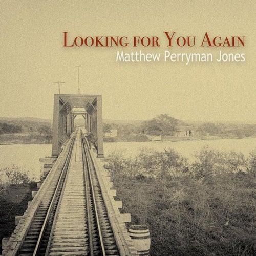 Looking For You Again - Single by Matthew Perryman Jones