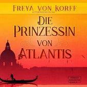 Die Prinzessin von Atlantis - Die Atlantis-Saga, Band 2 (ungekürzt) von Freya von Korff