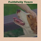 Faithfully Yours by The Jive Five, Johnny Roberts, Art Adams, The Dell Vikings, Arthur Alexander, Norma Lyn, Imperials, The Honeycombs, Peter Posa, Lawrence Welk